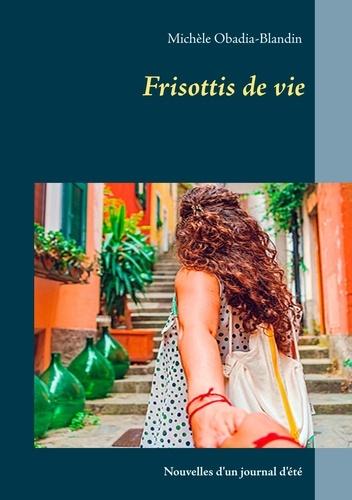 Michèle Obadia-Blandin - Frisottis de vie - Journal d'été.