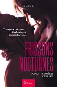 Bleue - Frissons nocturnes - Tome 1 - Premières caresses.