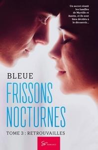 Bleue - Frissons nocturnes  : Frissons Nocturnes - Tome 3 - Retrouvailles.