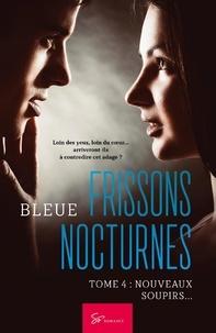 Bleue - Frissons nocturnes  : Frissons Nocturnes - Tome 4 - Nouveaux soupirs....