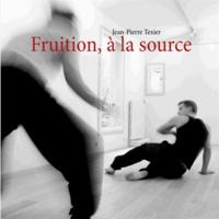 Jean-Pierre Texier - Fruition, à la source.