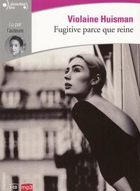 Violaine Huisman - Fugitive parce que reine. 1 CD audio MP3