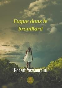 Robert Yessouroun - Fugue dans le brouillard.
