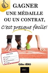 Gilles Séro - Gagner une médaille ou un contrat, c'est presque facile!.