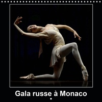Alain Hanel - CALVENDO Art  : Gala russe à Monaco (Calendrier mural 2021 300 × 300 mm Square) - Les plus grands danseurs Étoiles de Russie au Gala russe de Monaco (Calendrier mensuel, 14 Pages ).