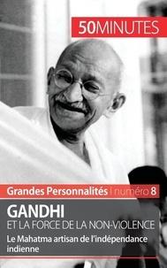 Gandhi et la force de la non-violence - 50 minutes - Le Mahatma artisan de lindépendance indienne.pdf