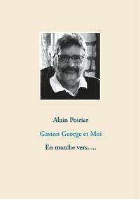 Alain Poirier - Gaston George et Moi - En marche vers......