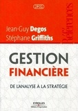 Jean-Guy Degos et Stéphane Griffiths - Gestion financière - De l'analyse à la stratégie.