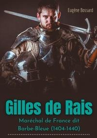Eugène Bossard - Gilles de Rais : Maréchal de France dit Barbe-Bleue (1404-1440).