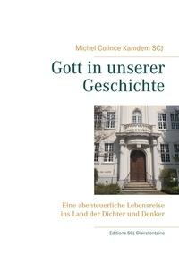 Michel Colince Kamdem - Gott in unserer Geschichte - Eine abenteuerliche Lebensreise ins Land der Dichter und Denker.