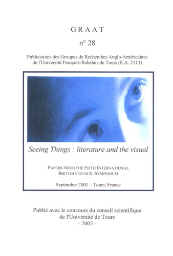 GRAAT N° 28 Seeing Things : Literature and The Visual. Paper From The Fifth International British Council Symposium, sept 2001