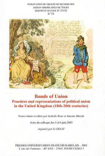 Isabelle Bour et Antoine Mioche - GRAAT N° 33, Janvier 2006 : Practices and representations of political union in the United Kingdom (18th-20th centuries).