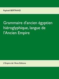 Raphaël Bertrand - Grammaire d'ancien égyptien hiéroglyphique - Langue de l'Ancien Empire.