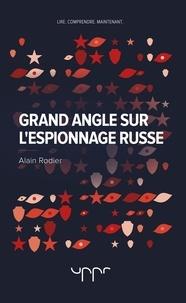 Alain Rodier - Grand angle sur l'espionnage russe.
