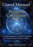 Jonathan Yahimi et Myriam Yahimi - Grand manuel des pensées créatrices - Tome 1, 61 formules universelles des Archives Akashiques pour vivre l'abondance, la santé et l'amour.