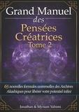 Myriam Yahimi et Jonathan Yahimi - Grand manuel des pensées créatrices - Tome 2, 65 nouvelles formules universelles des Archives Akashiques pour libérer votre potentiel infini.
