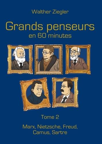Walther Ziegler - Grands penseurs en 60 minutes - Tome 2, Marx, Nietzsche, Freud, Camus, Sartre.