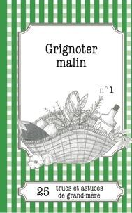 Gaëlle Van Ingelgem et Julie Oldenhove - Grignoter malin - 25 trucs et astuces de grand-mère.