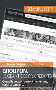 Charlotte Bouillot - Groupon le géant des prix réduits - Quand le coupon devient numérique, social et tendance.