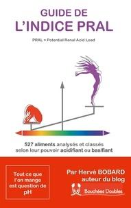 Hervé Bobard - Guide de l'indice Pral (Potential Renal Acid Load) - 527 aliments classés selon leur pouvoir acidifiant ou alcalinisant.
