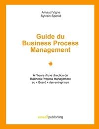 """Arnaud Vigne et Sylvain Spenlé - Guide du Business Process Management - A l'heure d'une direction du Business Process Management au """"Board"""" des entreprises."""