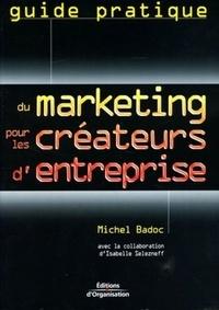 Michel Badoc - Guide pratique du marketing pour les créateurs d'entreprise.