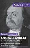 Clémence Verburgh et Gauthier de Wulf - Gustave Flaubert, l'« homme-plume » - Entre romantisme et réalisme, un écrivain atypique.