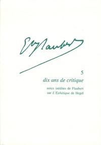 Gisèle Séginger - Gustave Flaubert N° 5 : Dix ans de critique - Notes inédites de Flaubert sur l'Esthétique de Hegel.