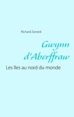Richard Zanardi - Gwynn d'Aberffraw - Les iles au nord du monde.