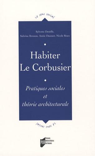 Sylvette Denèfle et Sabrina Bresson - Habiter Le Corbusier - Pratiques sociales et théorie architecturale.