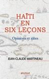 Jean-Claude Martineau - Haïti en six leçons - Opinions et idées.