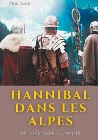 Paul Azan - Hannibal dans les Alpes - De l'histoire au mythe.