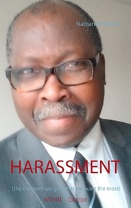 Nathanaël Amah - Harassment - The moment we get what we want the most.