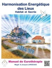 Jacques Largeaud et Magali Koessler - Harmonisation énergétique des Lieux - Habitat et haut-lieux sacrés -Manuel de curothérapie.