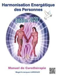 Jacques Largeaud et Magali Koessler - Harmonisation énergétique des personnes - Manuel de Curothérapie.