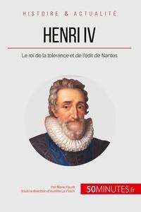 Marie Fauré - Henri IV - Le roi de la tolérance et de l'édit de Nantes.