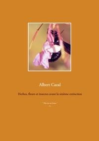 Albert Cazal - Herbes, fleurs et insectes avant la sixième extinction.
