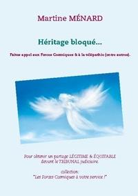 Martine Ménard - Héritage bloqué... - Faites appel aux Forces Cosmiques & à la télépathie (entre autres).