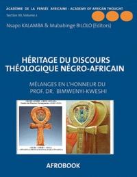 Sylvain Kalamba Nsapo et Mubabinge Bilolo - Héritage du discours théologique négro-africain - Mélanges en l'honneur du Professeur Oscar Bimwenyi-Kweshi volume 2.