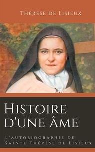 Thérèse de Lisieux - Histoire d'une âme - L'autobiographie de Sainte Thérèse de Lisieux.