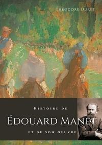 Théodore Duret - Histoire de Edouard Manet et de son oeuvre.