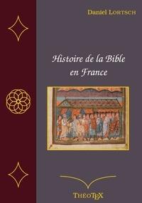 Daniel Lortsch - Histoire de la Bible en France.