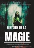 Eliphas Lévi - Histoire de la magie - Une histoire des procédés et rituels secrets au cours des siècles.