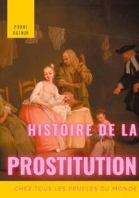 Pierre Dufour - Histoire de la prostitution chez tous les peuples du monde - Tome 1.