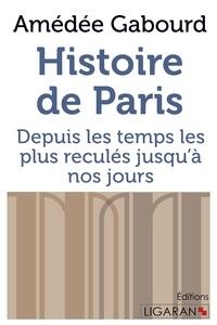 Amédée Gabourd - Histoire de Paris - Depuis les temps les plus reculés jusqu'à nos jours.