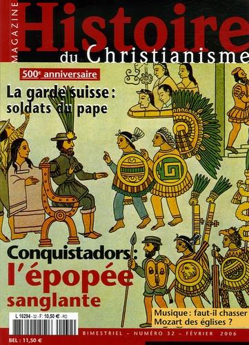 Yves Bruley et Joseph Pérez - Histoire du christianisme N° 32, Février 2006 : Conquistadors : l'épopée sanglante.