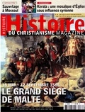 Anne Brogini - Histoire du christianisme N° 76, juin-juillet  : Le grand siège de Malte - 18 mai - 12 septembre.
