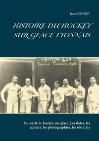 Jean Gonnet - Histoire du hockey sur glace lyonnais - Un siècle de hockey sur glace. Les dates, les acteurs, les photographies, les résultats.