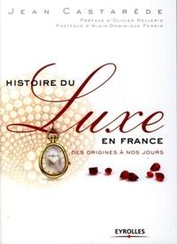 Jean Castarède - Histoire du luxe en France - Des origines à nos jours.