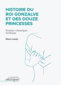 Pierre Louÿs - Histoire du roi Gonzalve et des douze princesses.
